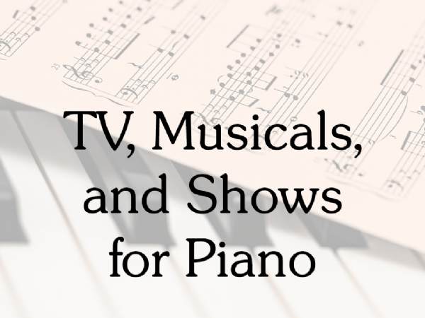 TV, Musicals, and Shows for Piano